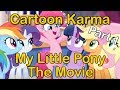 Cartoon Karma - My Little Pony The Movie - Part 1 | Everything Wrong & Right With