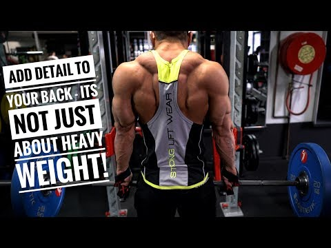 ADD DETAIL TO YOUR BACK - IT'S NOT ALL ABOUT HEAVY WEIGHT.