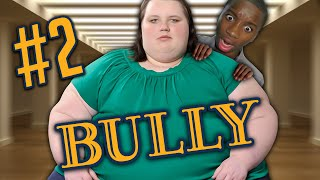 WATCH OUT FOR THE BIG GIRL - Bully - Part 2