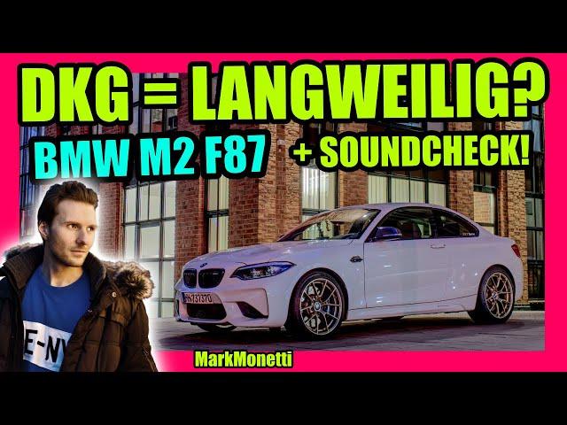 BMW M2 F87 mit DKG Langweilig? + Nicer SoundCheck | MarkMonetti