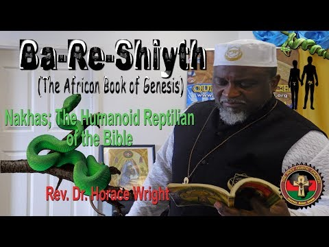 Bareshiyth; The Humanoid Reptilian In The Bible, By Rev Dr Horace Wright (PART 1)