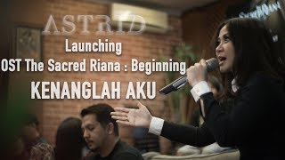 AstriD | KEJADIAN ANEH Di Launching KENANGLAH AKU (OST The Sacred Riana : Beginning)