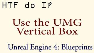 HTF do I? Use the Vertical Box in UMG