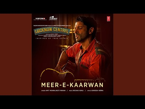 "Meer-E-Kaarwan (From ""Lucknow Central"")"