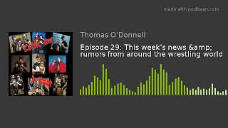 Episode 29: This week's news & rumors from around the wrestling world