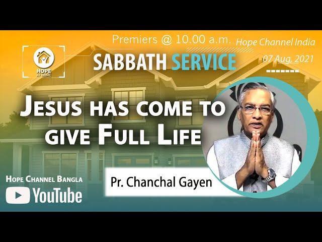 Bangla Sabbath Service | Jesus has come to give Full Life  | Pr. Chanchal Gayen | 07 Aug, 2021