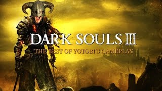 DARK SOULS 3: The best of Yotobigames