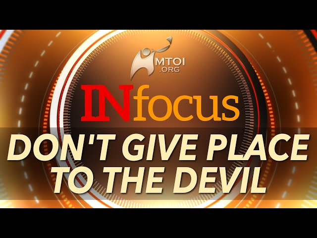 INFOCUS | Don't Give Place to the Devil