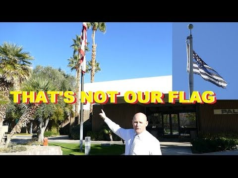 First Amendment Test Palm Springs Police IT'S NOT OUR FLAG