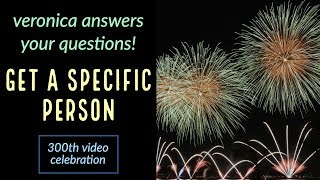 GET A SPECIFIC PERSON - 300th Video Celebration - Law of attraction