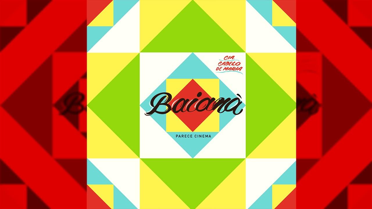 e480abdf7 Cia. Cabelo de Maria - Baianá - Parece Cinema - Álbum Completo - YouTube