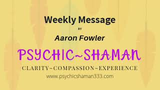 Weekly Message 5 The Flow Aaron Fowler Psychic Shaman