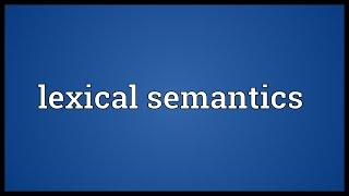 Lexical semantics Meaning