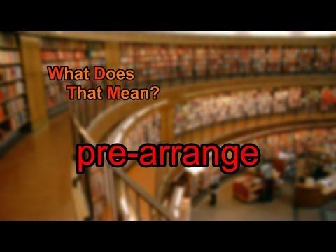 What does pre-arrange mean?
