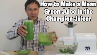 How To Make A Mean Green Juice In The Champion Juicer