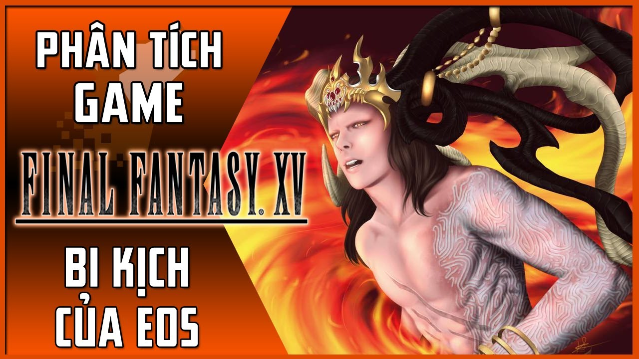 【Final Fantasy XV】Phân Tích & Giải Thích | Bi Kịch Của Eos