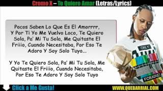 Cromo X - Te Quiero Amar (Letras_Lyrics)