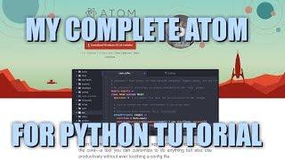 My Complete Atom For Python Setup Tutorial!