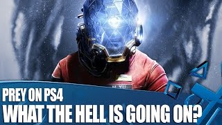 Prey on PS4 - What the hell is going on?