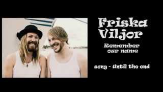 Friska Viljor - Until the end
