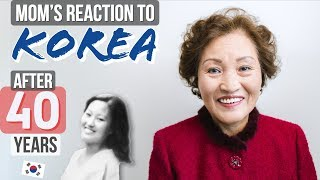 Korean Mom's Culture Shock in Korea After 40 Years! | 40년만에 고국에 돌아온 어머니의 반응