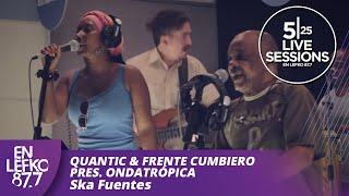 5|25 Live Sessions - Quantic & Frente Cumbiero pres. Ondatrópica - Ska Fuentes