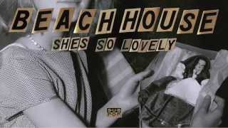 Beach House - She's So Lovely