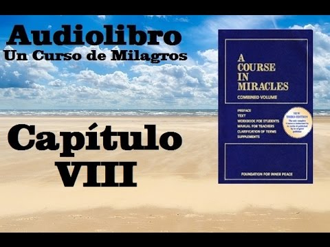 un-curso-de-milagros-audiolibro-libro-de-texto--capitulo-8