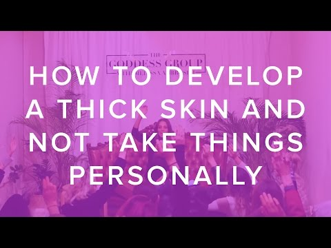 How to Develop a Thick Skin and Not Take Things Personally