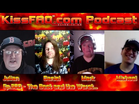 KissFAQ Podcast Ep.300 - The Best And The Worst