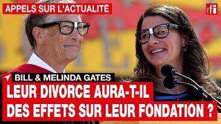 Bill & Melinda Gates : leur divorce aura-t-il des effets sur leur fondation ?