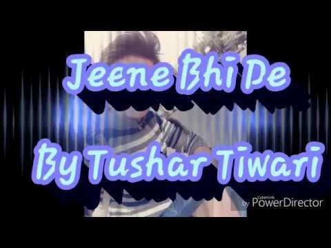 Jeene bhi de    cover version by Tushar Tiwari    Dil sambhal jaa zara    Star plus