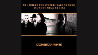 U2 - Where The Streets Have No Name (Cowboy Mike Remix) [Radio Edit]