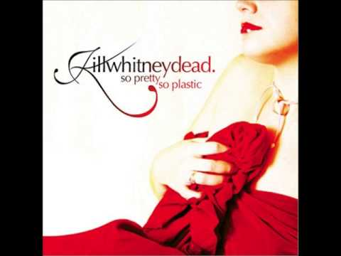 Killwhitneydead - So Pretty, So Plastic [Full Album]