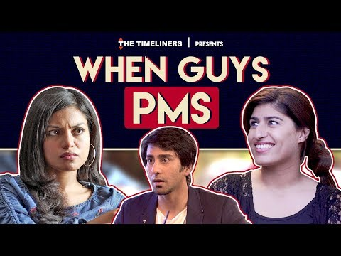 When Guys PMS | The Timeliners