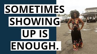 The Power of Showing Up! For Yourself, For Others, For Your Dreams
