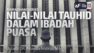 Kajian : Nilai-Nilai Tauhid Dalam Ibadah Puasa  - Ustadz DR. Firanda Andirja, Lc, M,A.