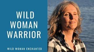 Wild Woman Warrior    Female Warriors   Empowerment Video for Women by Elizabeth MacLeod