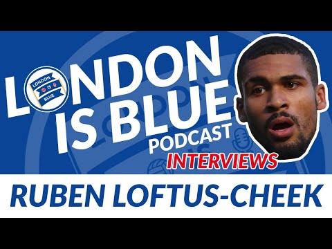 INTERVIEW: Ruben Loftus-Cheek sits down with London Is Blue Podcast!