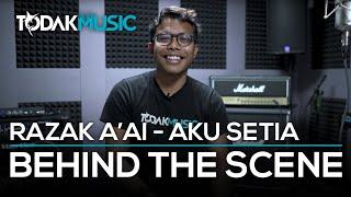 Razak A'ai   Aku Setia   Behind The Scene   Todak Music