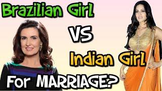 INDIAN Girl vs BRAZILIAN Girl For MARRIAGE??? | शादी ब्राज़ीलियन महिला से या भारतीय महिला से करें?
