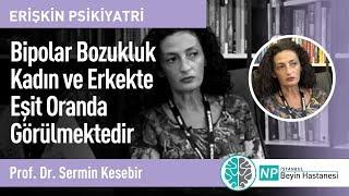 Bipolar Bozukluk Kadın ve Erkekte Eşit Oranda Görülmektedir-Prof. Dr.  Sermin Kesebir
