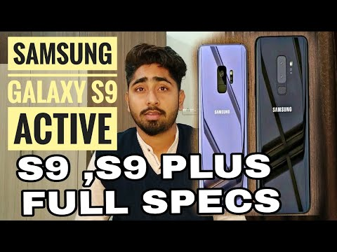Samsung S9 , S9 Plus & S9 Active . Specs And Whats New In Battery ?.