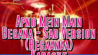 Apno Mein Main Begana - Sad Version(Begaanaa) - Karaoke