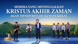 Lagu Rohani Kristen 2020 - Mereka yang Meninggalkan Kristus Akhir Zaman akan Menderita Hukuman Kekal