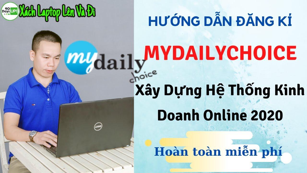 Hướng Dẫn Đăng kí MyDailyChoice – Xây Dựng Hệ Thống Kinh Doanh Online 2020 | Đào Trung Kiên Official