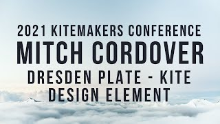 2021 Kitemakers Conference - Mitch Cordover - Dresden Plate a Kite Design Element