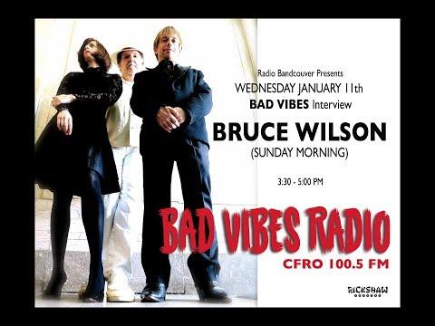 BRUCE WILSON (Sunday Morning) BAD VIBES RADIO CFRO 100.5 FM - Interview
