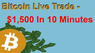 Bitcoin Live Trade - $1,500 in 10 Minutes + Market Analysis