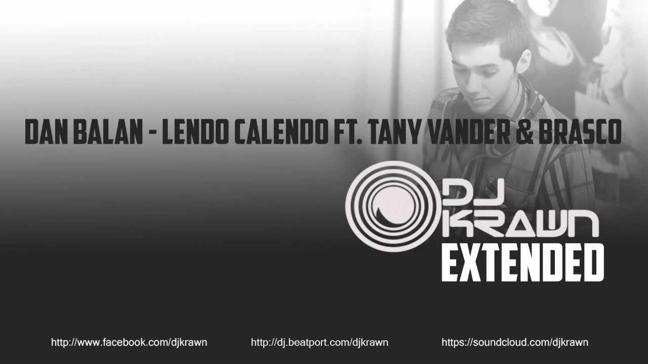 Dan Balan - Lendo Calendo ( ft. Tany Vander & …